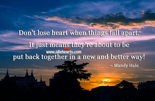 Don't lose heart when things fall apart. Mandy Hale Picture Quote
