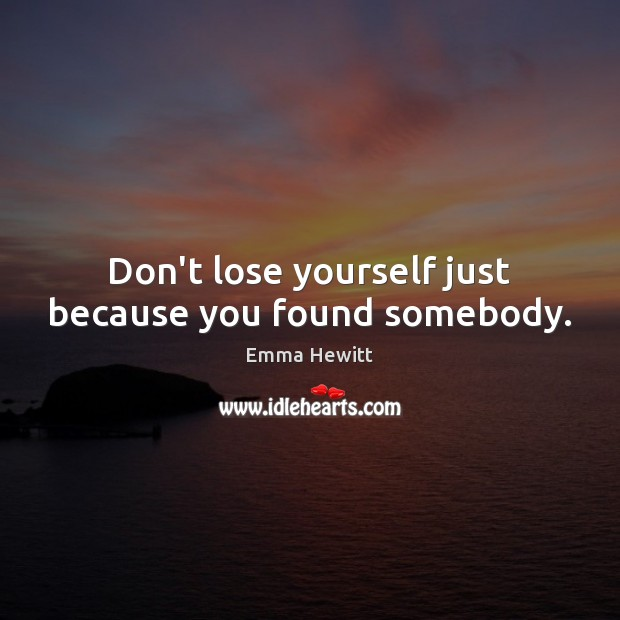 Don't lose yourself just because you found somebody. Image