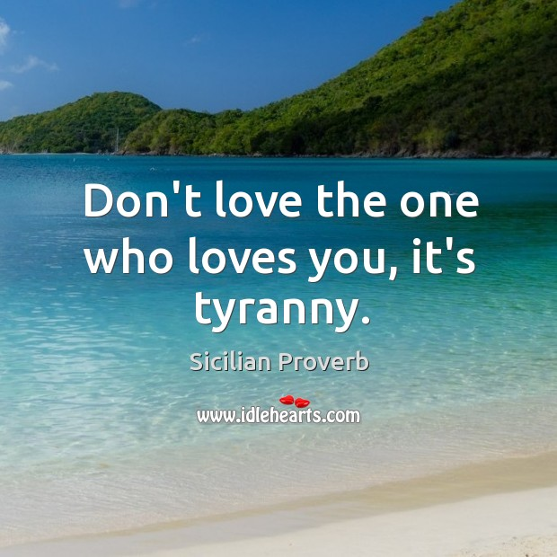 Image, Don't love the one who loves you, it's tyranny.