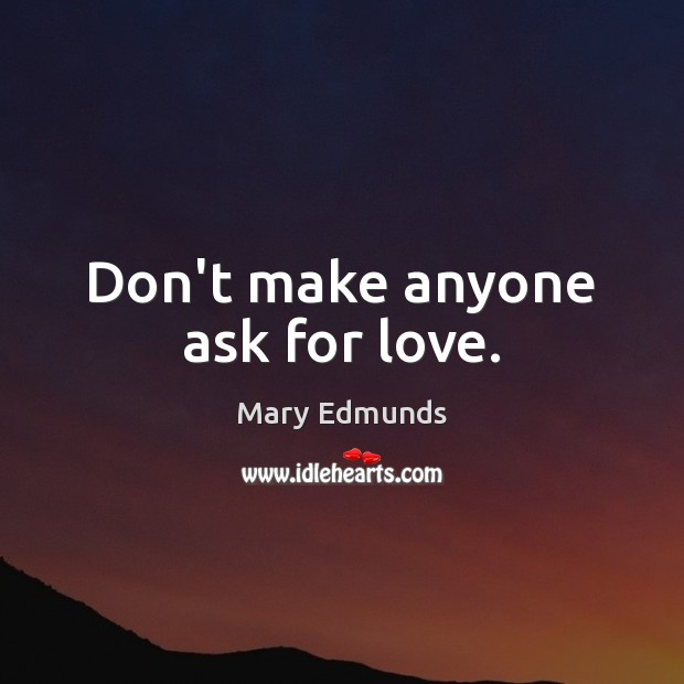 Don't make anyone ask for love. Image