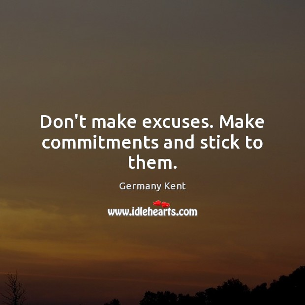 Don't make excuses. Make commitments and stick to them. Image