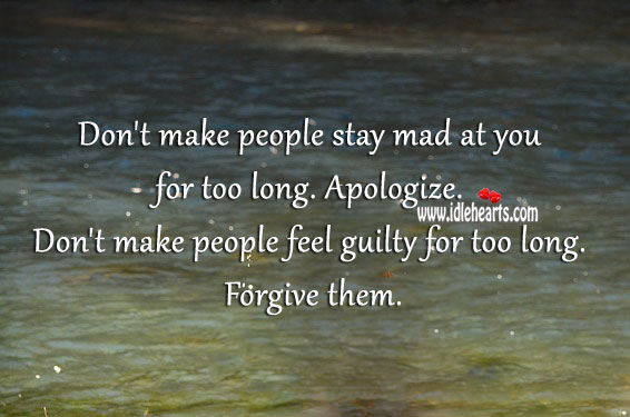 Don't make people feel guilty for too long. Apology Quotes Image