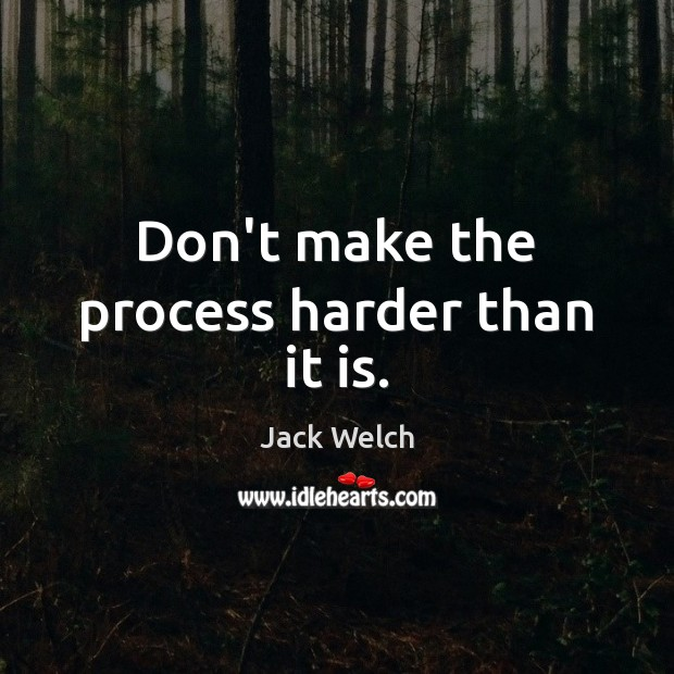 Don't make the process harder than it is. Image