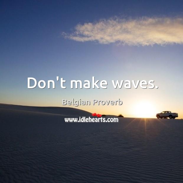 Don't make waves. Belgian Proverbs Image