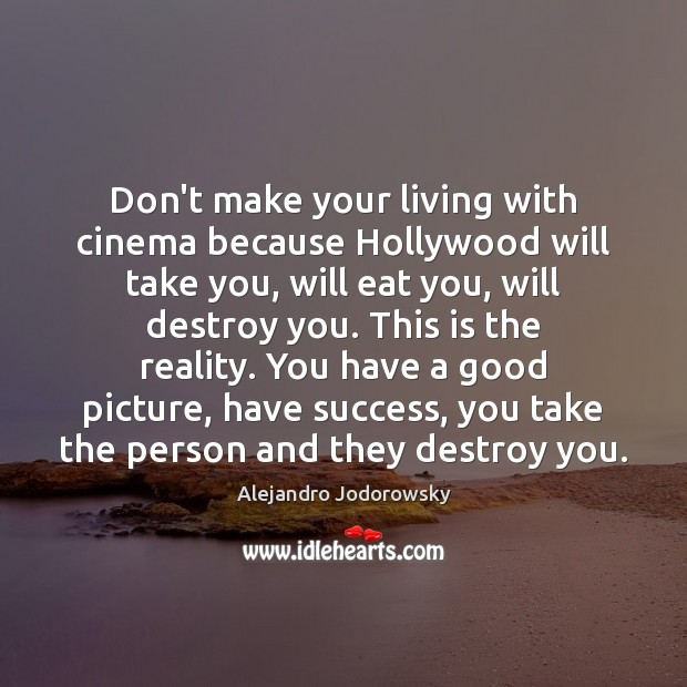 Image, Don't make your living with cinema because Hollywood will take you, will