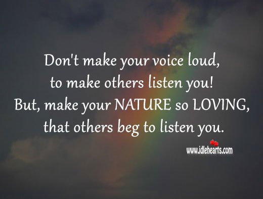 Don't Make Your Voice Loud, To Make Others Listen You., Listen, Loving, Nature, Voice
