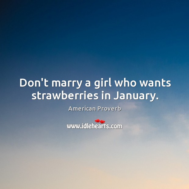 Image, Don't marry a girl who wants strawberries in january.