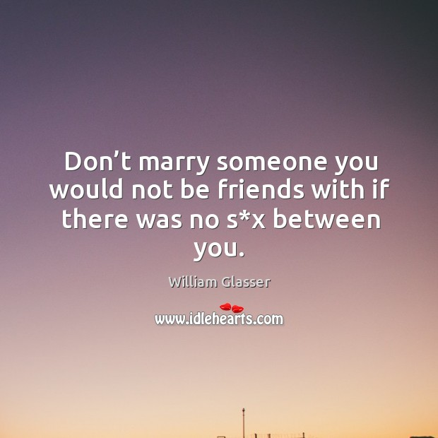 Don't marry someone you would not be friends with if there was no s*x between you. Image