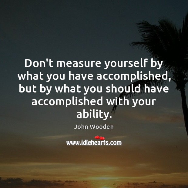 Image, Don't measure yourself by what you have accomplished, but by what you
