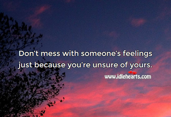 Don't mess with someone's feelings Image