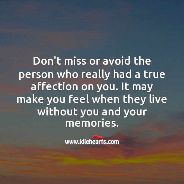 Image, Don't miss or avoid the person who really had a true affection on you.