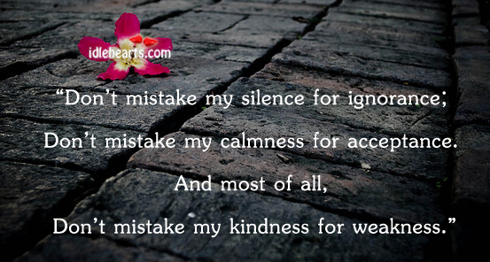 Image, Acceptance, Calmness, Don't, Ignorance, Kindness, Kindness For Weakness, Mistake, Most, Silence, Weakness