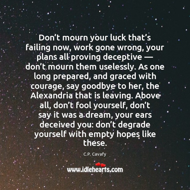 Don't mourn your luck that's failing now, work gone wrong, Goodbye Quotes Image