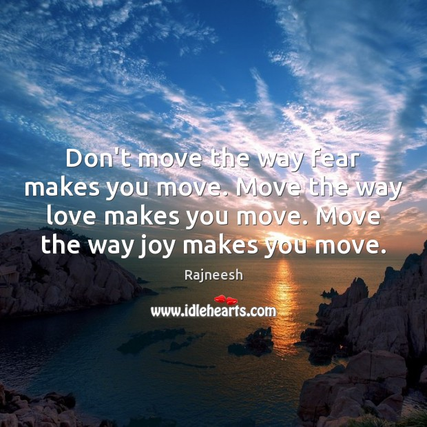 Don't move the way fear makes you move. Move the way love Image