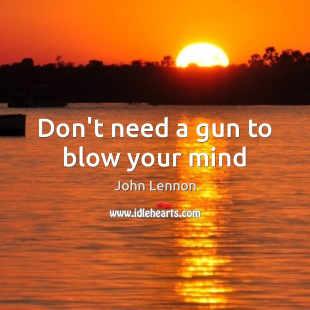 Don't need a gun to blow your mind Image