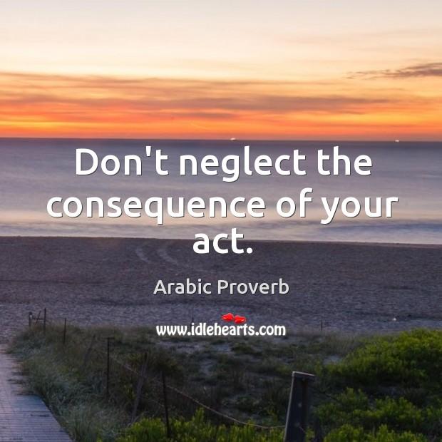 Image, Don't neglect the consequence of your act.