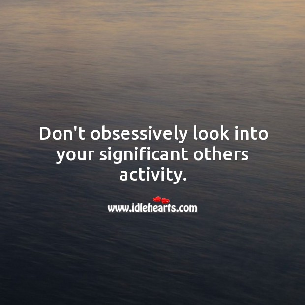Image, Don't obsessively look into your significant others activity.