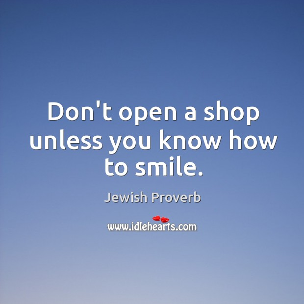 Don't open a shop unless you know how to smile. Jewish Proverbs Image