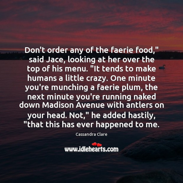 """Image, Don't order any of the faerie food,"""" said Jace, looking at her"""