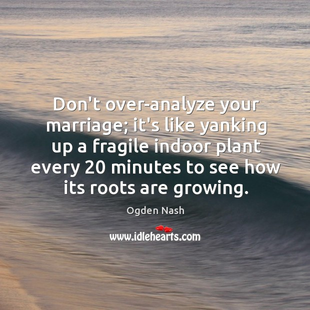 Image, Don't over-analyze your marriage; it's like yanking up a fragile indoor plant