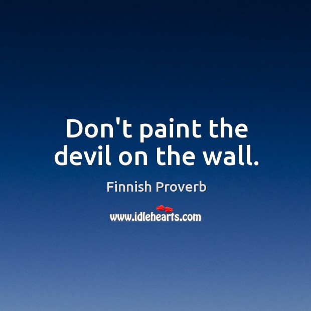 Don't paint the devil on the wall. Finnish Proverbs Image