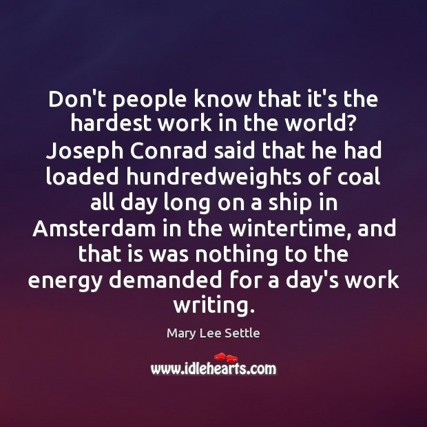 Image, Don't people know that it's the hardest work in the world? Joseph
