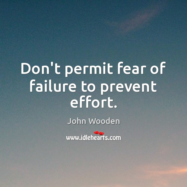 Don't permit fear of failure to prevent effort. Image