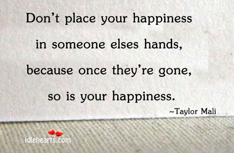 Don't Place Your Happiness In Someone…
