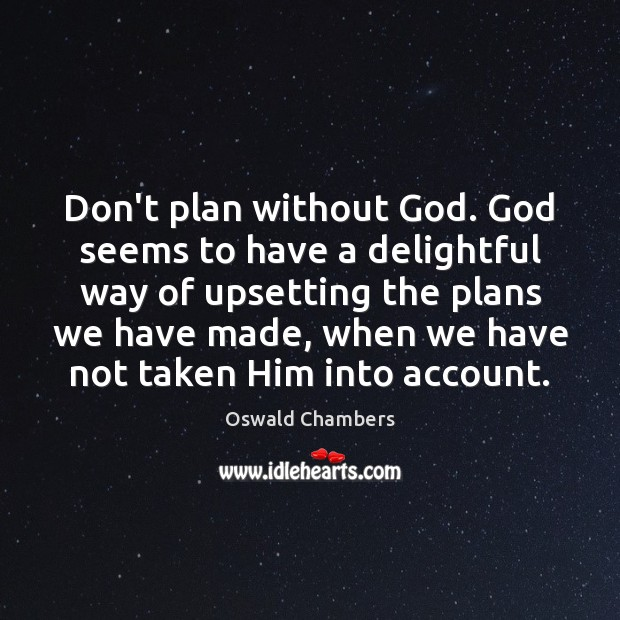 Image, Don't plan without God. God seems to have a delightful way of