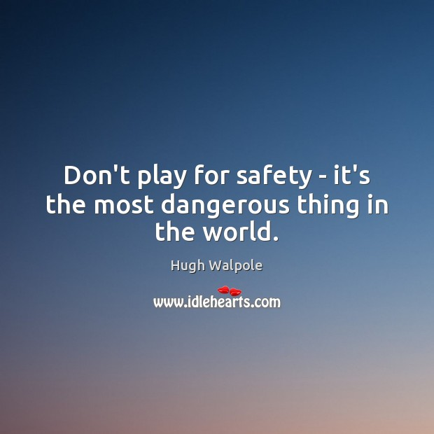 Image, Don't play for safety – it's the most dangerous thing in the world.