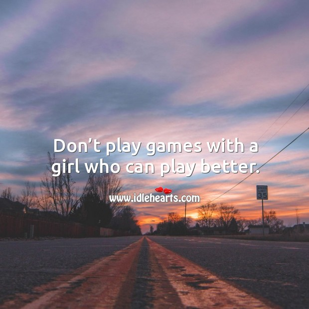 Don't play games with a girl who can play better. Image