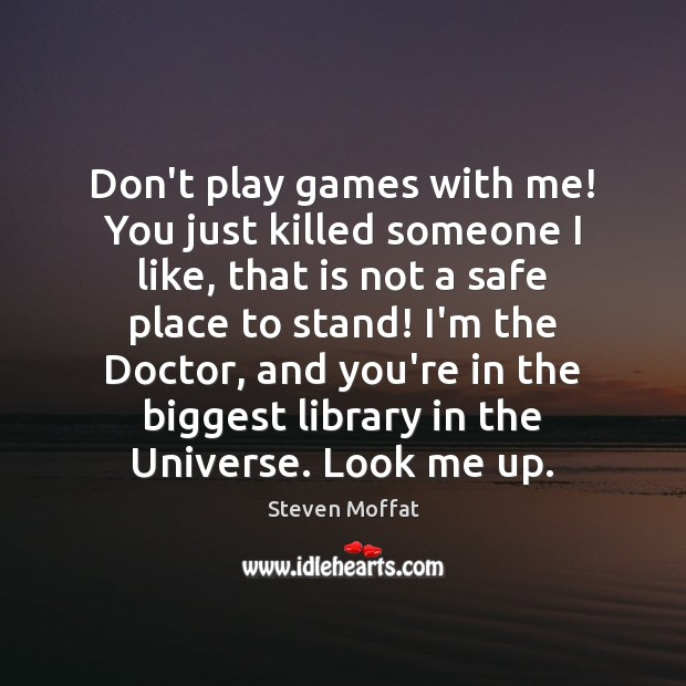 Don't play games with me! You just killed someone I like, that Image