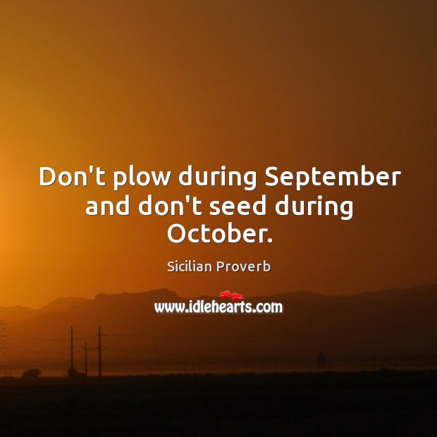 Image, Don't plow during september and don't seed during october.