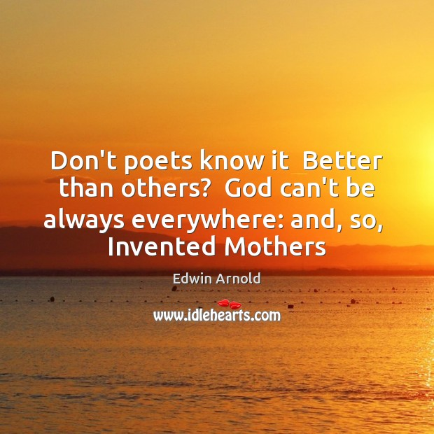Don't poets know it  Better than others?  God can't be always everywhere: Image