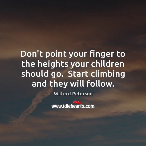 Don't point your finger to the heights your children should go.  Start Image