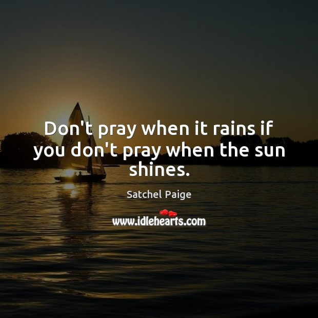 Image, Don't pray when it rains if you don't pray when the sun shines.