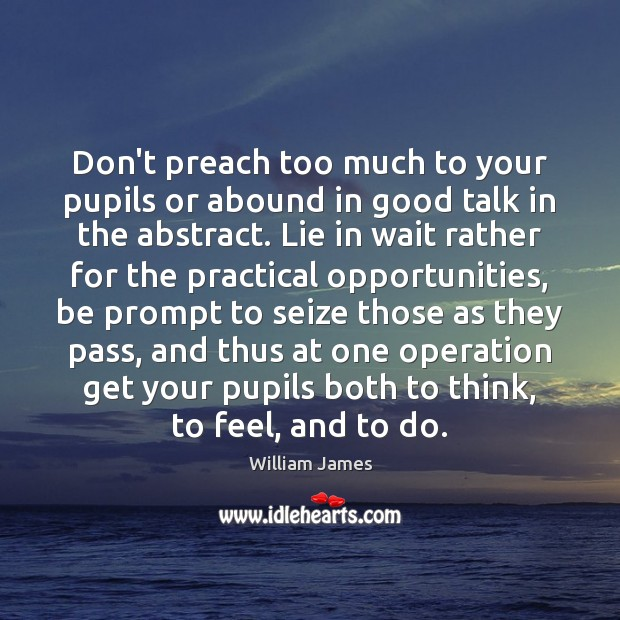 Don't preach too much to your pupils or abound in good talk Image