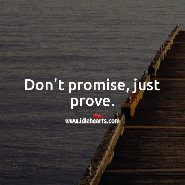 Image, Don't promise, just prove.