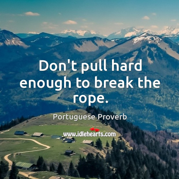 Don't pull hard enough to break the rope. Image