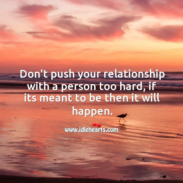 Image, Don't push your relationship with a person too hard.