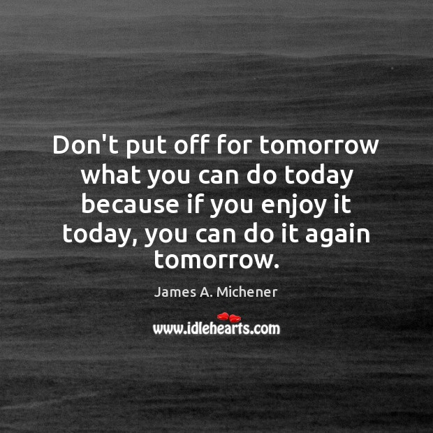 Image, Don't put off for tomorrow what you can do today because if