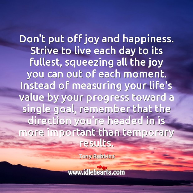 Image, Don't put off joy and happiness. Strive to live each day to
