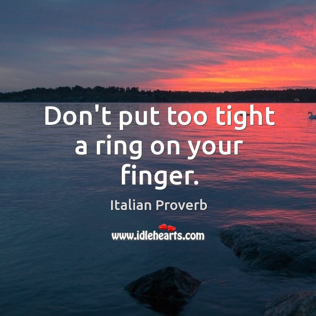 Image, Don't put too tight a ring on your finger.
