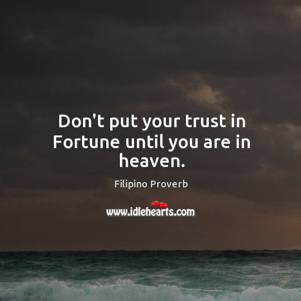 Don't put your trust in fortune until you are in heaven. Filipino Proverbs Image