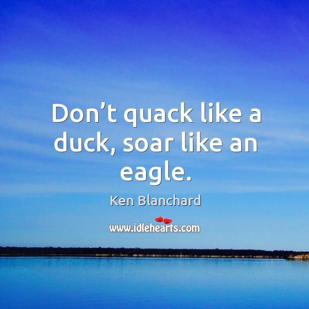 Image, Don't quack like a duck, soar like an eagle.