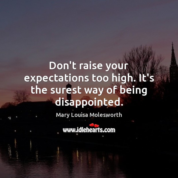 Image, Don't raise your expectations too high. It's the surest way of being disappointed.