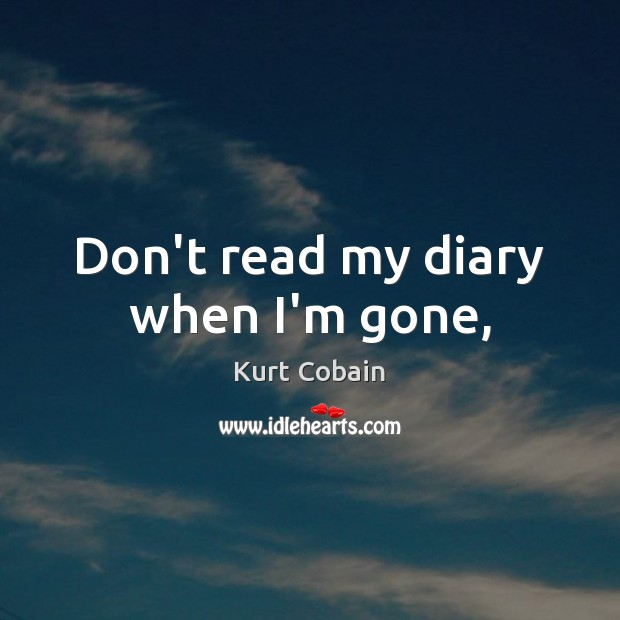 Don\'t read my diary when I\'m gone,