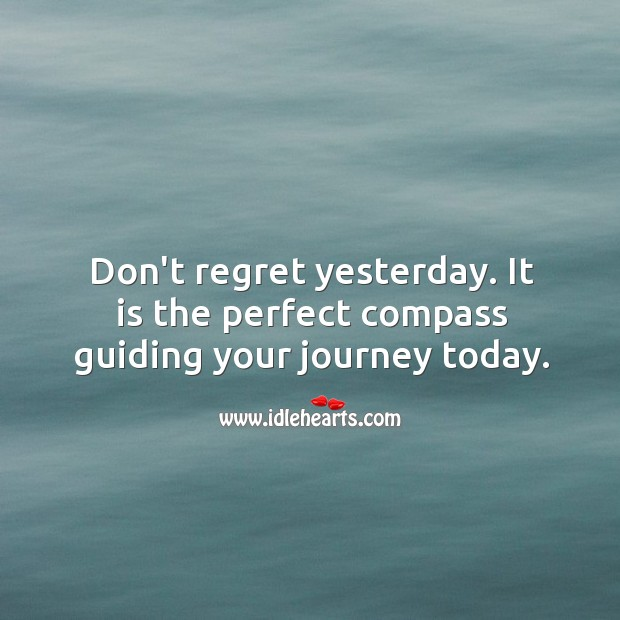 Image, Don't regret yesterday.