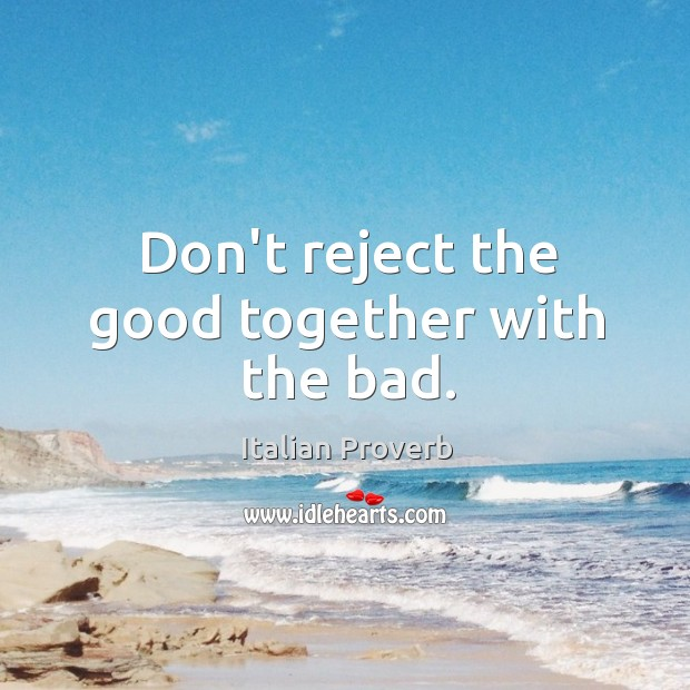 Don't reject the good together with the bad. Image