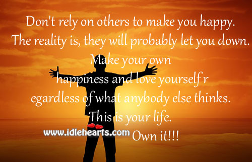 Don't Rely On Others To Make You Happy.
